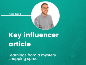 Key influencer article - learnings from a mystery shopping spree