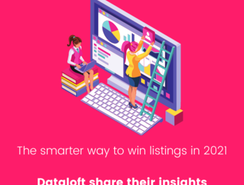The smarter way to win listings in 2021- Dataloft share their insights